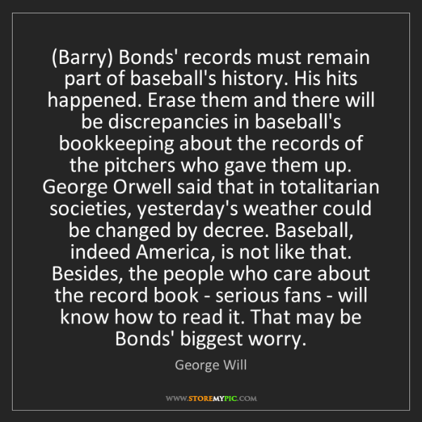 George Will: (Barry) Bonds' records must remain part of baseball's...