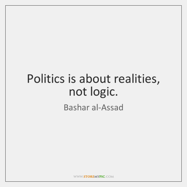 Politics is about realities, not logic.