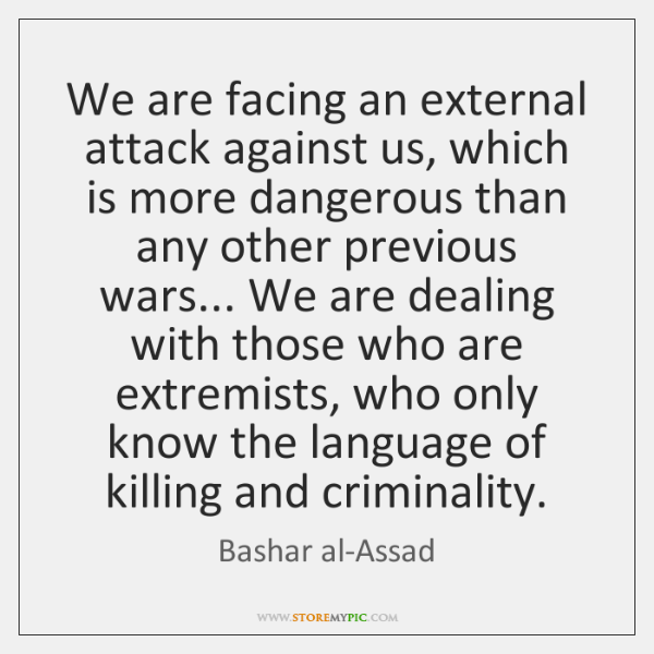 We are facing an external attack against us, which is more dangerous ...