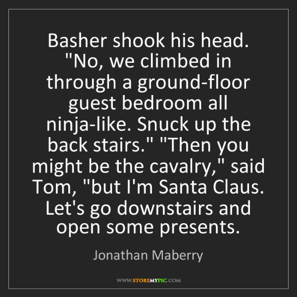 """Jonathan Maberry: Basher shook his head. """"No, we climbed in through a ground-floor..."""