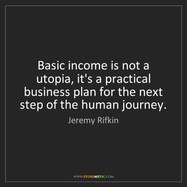 Jeremy Rifkin: Basic income is not a utopia, it's a practical business...