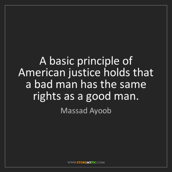 Massad Ayoob: A basic principle of American justice holds that a bad...