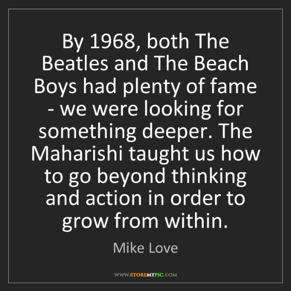 Mike Love: By 1968, both The Beatles and The Beach Boys had plenty...