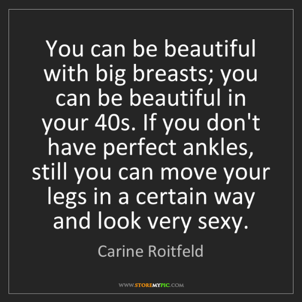 Carine Roitfeld: You can be beautiful with big breasts; you can be beautiful...