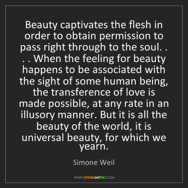 Simone Weil: Beauty captivates the flesh in order to obtain permission...
