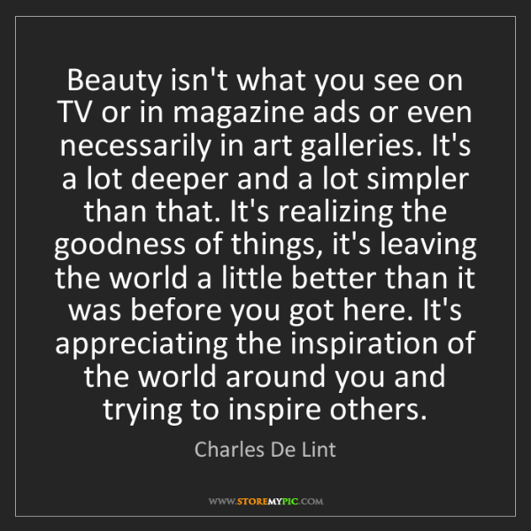 Charles De Lint: Beauty isn't what you see on TV or in magazine ads or...