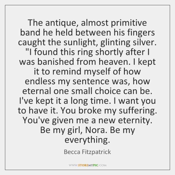 The antique, almost primitive band he held between his fingers caught the ...