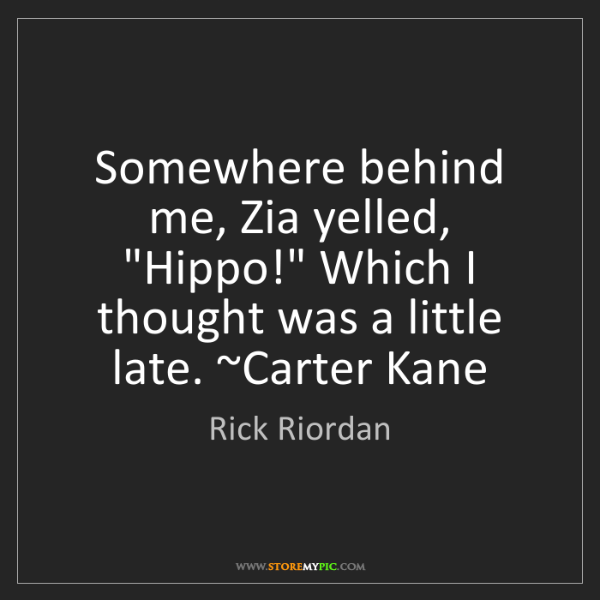 "Rick Riordan: Somewhere behind me, Zia yelled, ""Hippo!"" Which I thought..."