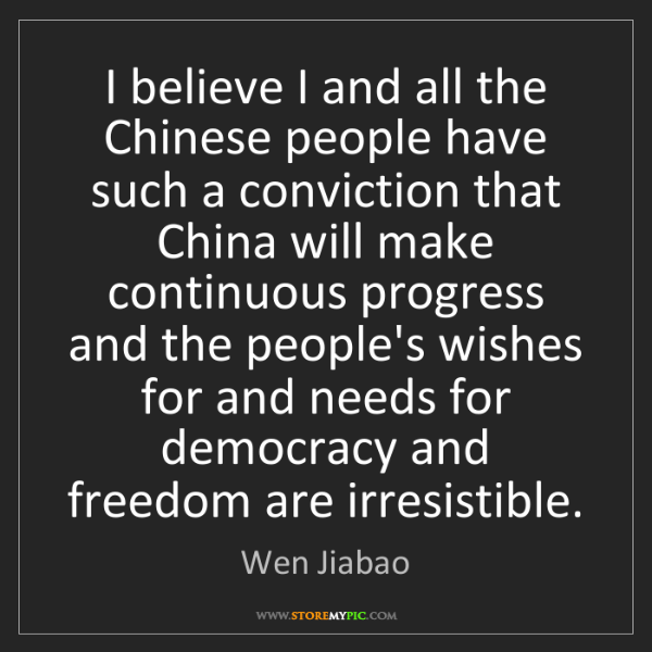 Wen Jiabao: I believe I and all the Chinese people have such a conviction...