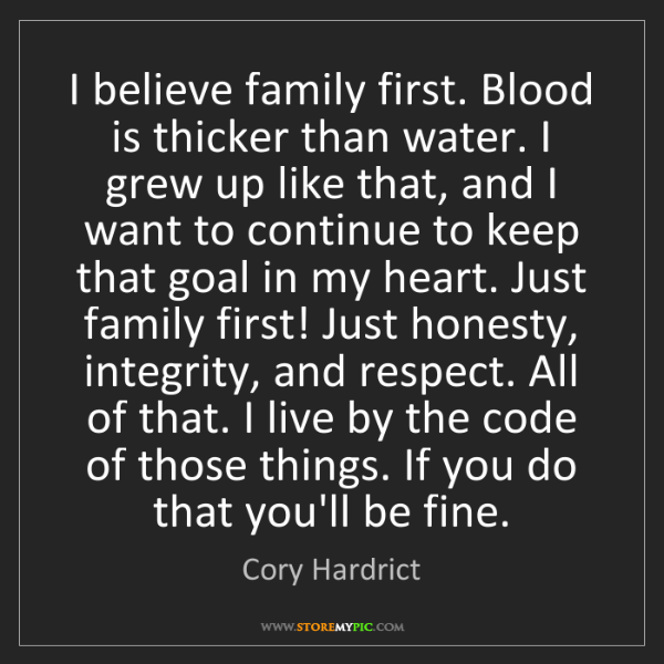 Cory Hardrict: I believe family first. Blood is thicker than water....