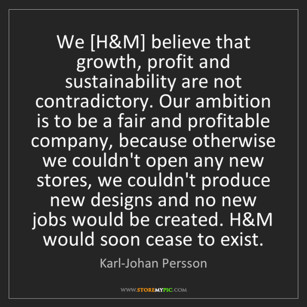 Karl-Johan Persson: We [H&M] believe that growth, profit and sustainability...