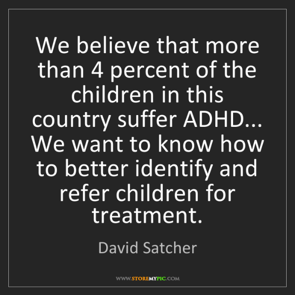 David Satcher: We believe that more than 4 percent of the children in...