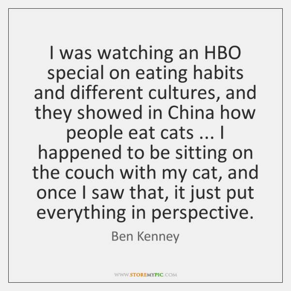 I was watching an HBO special on eating habits and different cultures, ...