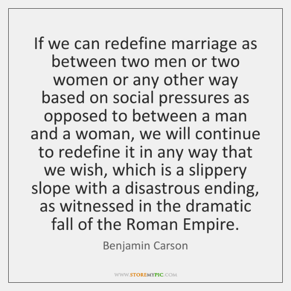 If we can redefine marriage as between two men or two women ...