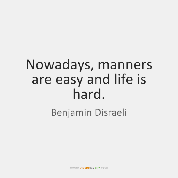 Nowadays Manners Are Easy And Life Is Hard Storemypic