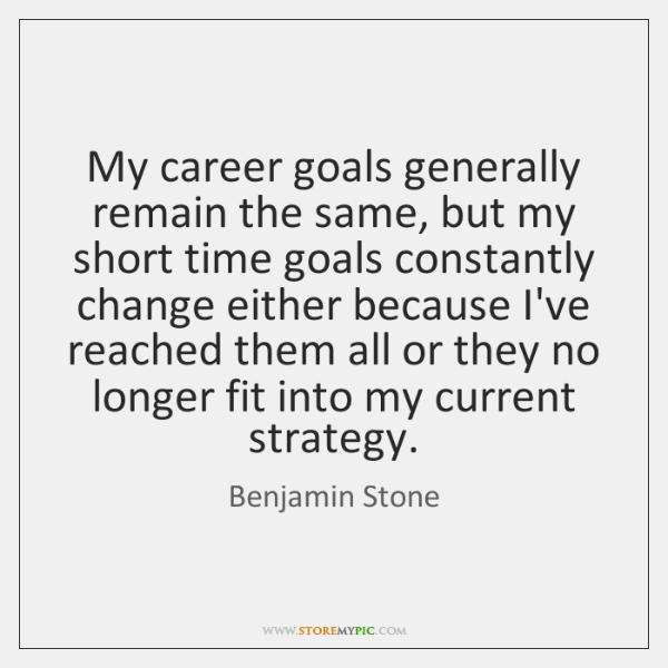 My career goals generally remain the same, but my short time goals ...