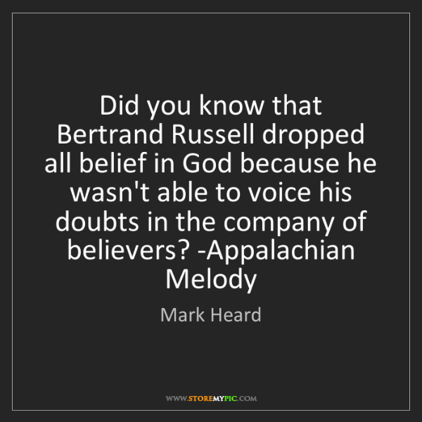 Mark Heard: Did you know that Bertrand Russell dropped all belief...