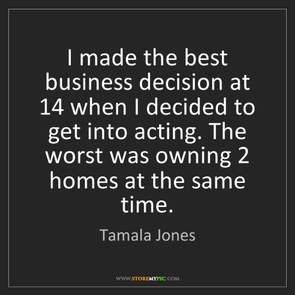 Tamala Jones: I made the best business decision at 14 when I decided...