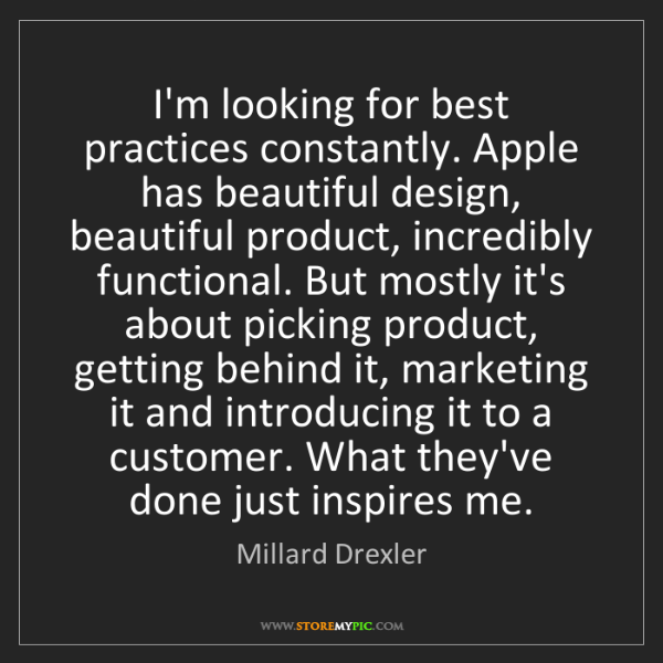 Millard Drexler: I'm looking for best practices constantly. Apple has...
