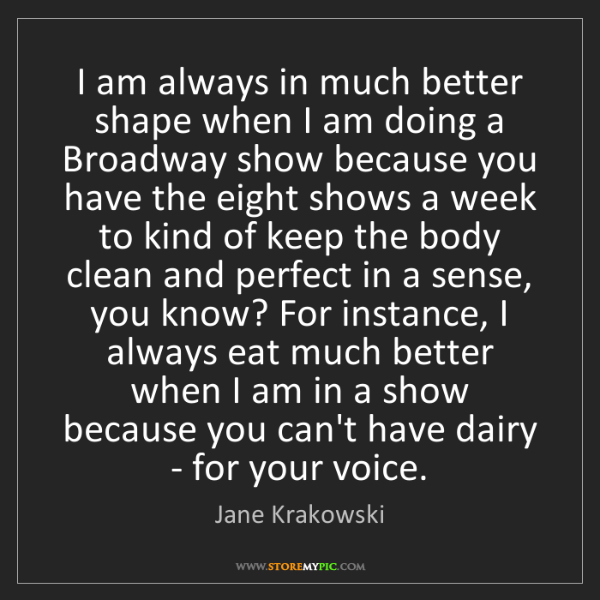 Jane Krakowski: I am always in much better shape when I am doing a Broadway...