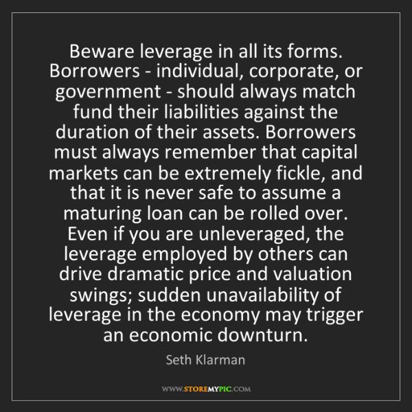 Seth Klarman: Beware leverage in all its forms. Borrowers - individual,...