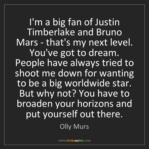 Olly Murs: I'm a big fan of Justin Timberlake and Bruno Mars - that's...