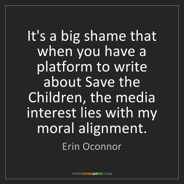 Erin Oconnor: It's a big shame that when you have a platform to write...
