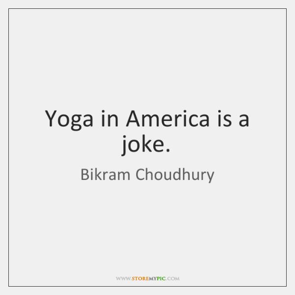 Yoga in America is a joke.