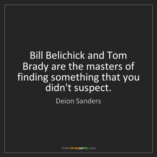 Deion Sanders: Bill Belichick and Tom Brady are the masters of finding...