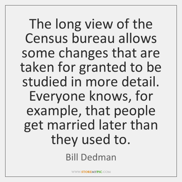 The long view of the Census bureau allows some changes that are ...