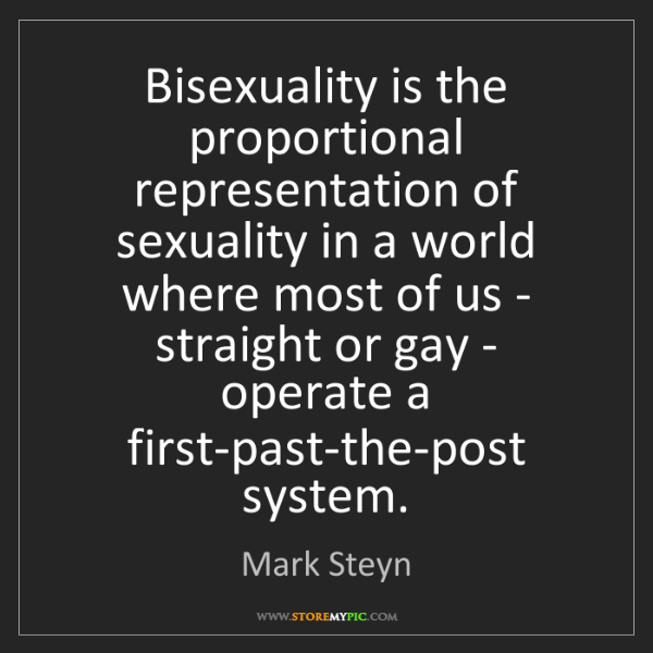 Mark Steyn: Bisexuality is the proportional representation of sexuality...