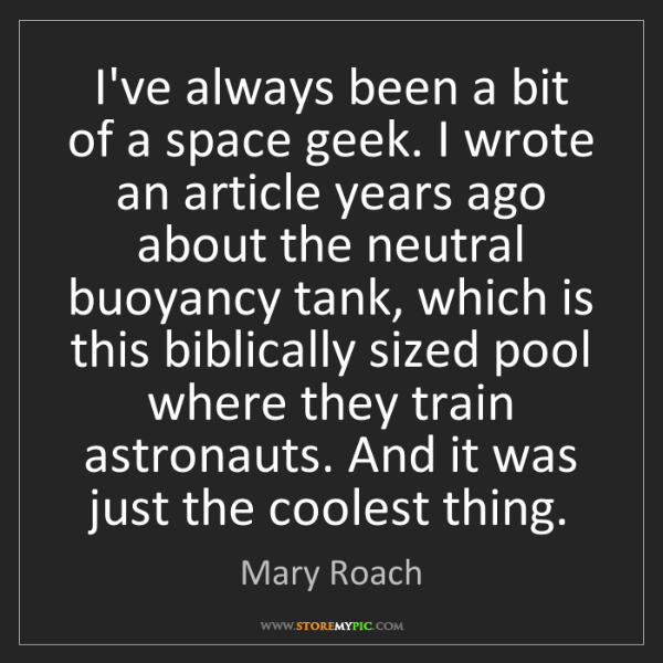 Mary Roach: I've always been a bit of a space geek. I wrote an article...