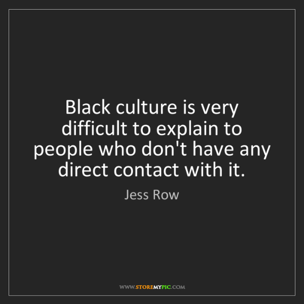 Jess Row: Black culture is very difficult to explain to people...