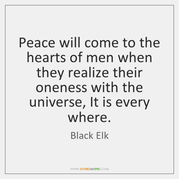 Peace will come to the hearts of men when they realize their ...