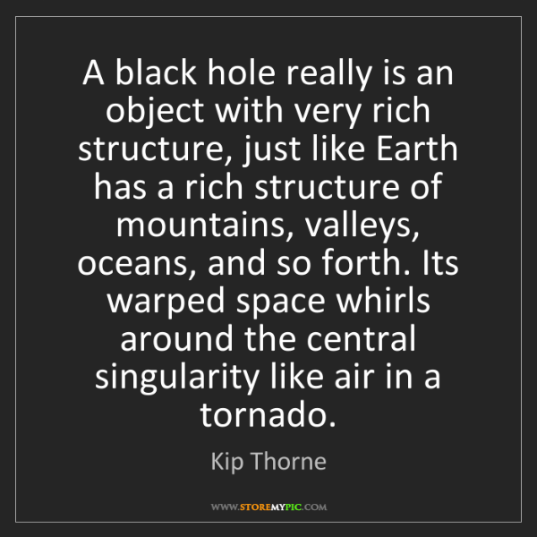 Kip Thorne: A black hole really is an object with very rich structure,...