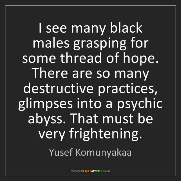 Yusef Komunyakaa: I see many black males grasping for some thread of hope....