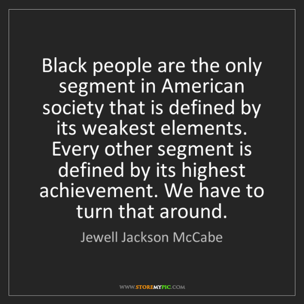 Jewell Jackson McCabe: Black people are the only segment in American society...