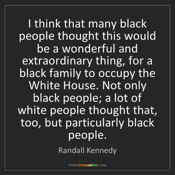 Randall Kennedy: I think that many black people thought this would be...