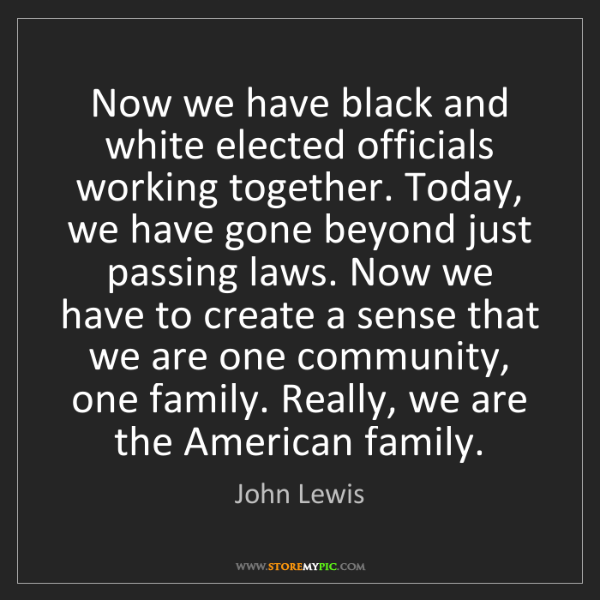 John Lewis: Now we have black and white elected officials working...