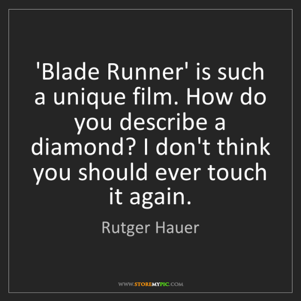 Rutger Hauer: 'Blade Runner' is such a unique film. How do you describe...