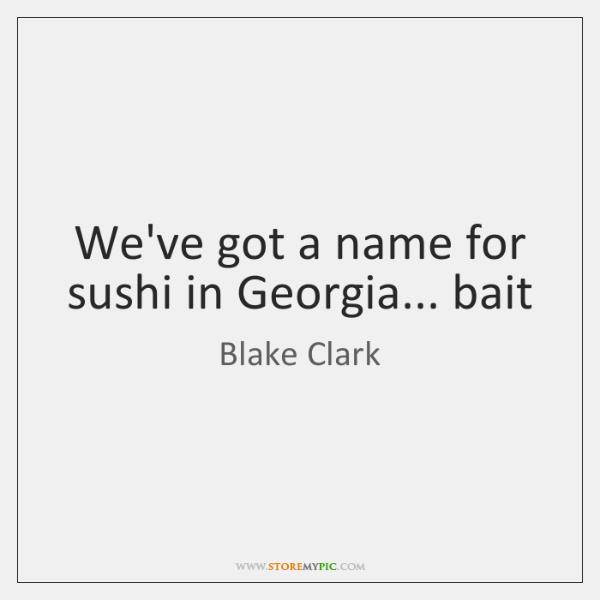 We've got a name for sushi in Georgia... bait