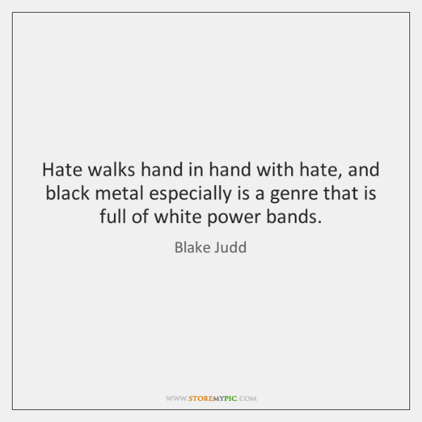 Hate walks hand in hand with hate, and black metal especially is ...