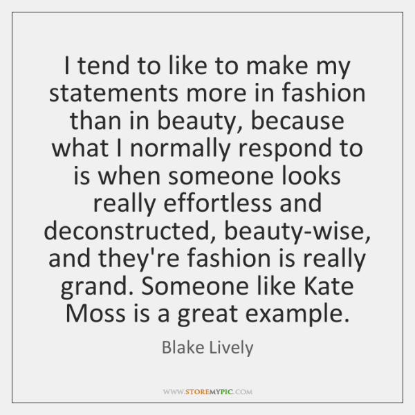 I tend to like to make my statements more in fashion than ...