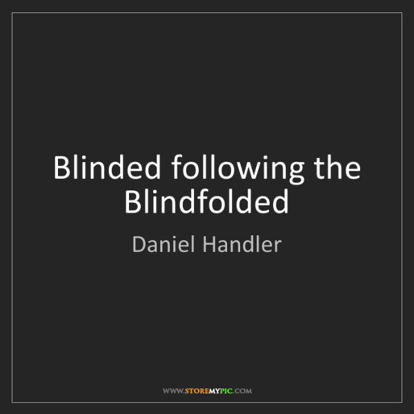 Daniel Handler: Blinded following the Blindfolded