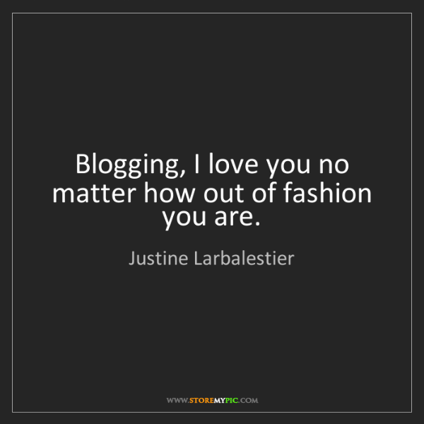 Justine Larbalestier: Blogging, I love you no matter how out of fashion you...