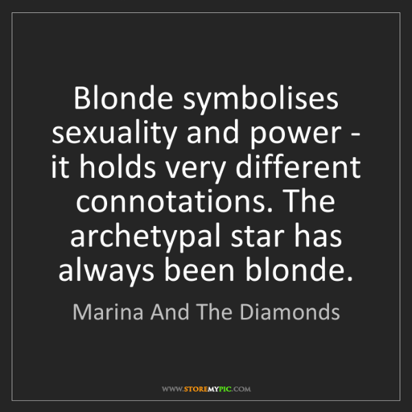 Marina And The Diamonds: Blonde symbolises sexuality and power - it holds very...