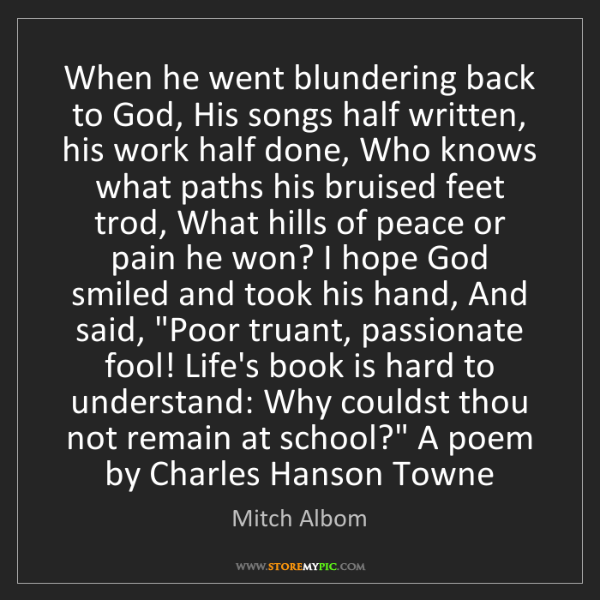 Mitch Albom: When he went blundering back to God, His songs half written,...