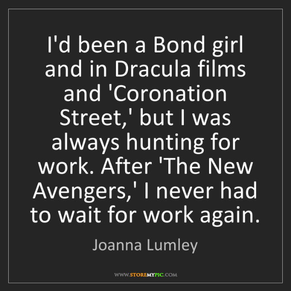 Joanna Lumley: I'd been a Bond girl and in Dracula films and 'Coronation...