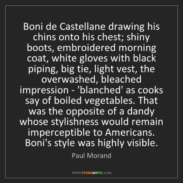 Paul Morand: Boni de Castellane drawing his chins onto his chest;...