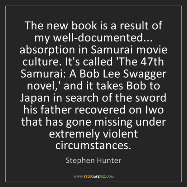 Stephen Hunter: The new book is a result of my well-documented... absorption...